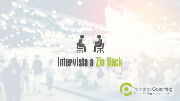 Intervista a Zio Hack | Prometeo Coaching
