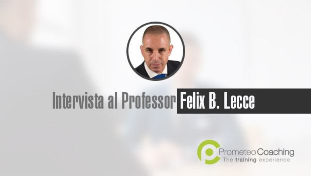 Intervista al Professor Felix B. Lecce | Prometeo Coaching