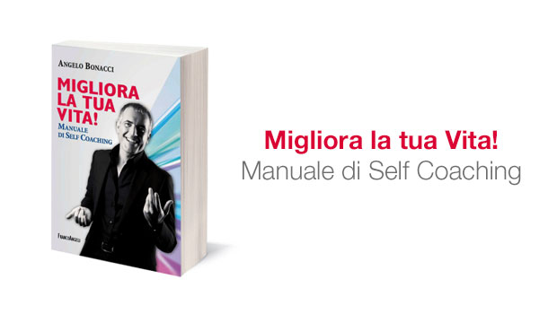 Migliora la tua Vita - Manuale di Self Coaching