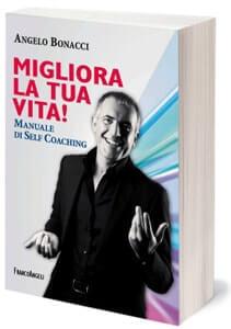 Angelo Bonacci - Libri - Migliora la tua vita! Manuale di Self Coaching