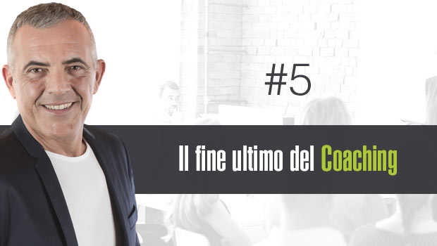 Il fine ultimo del Coaching