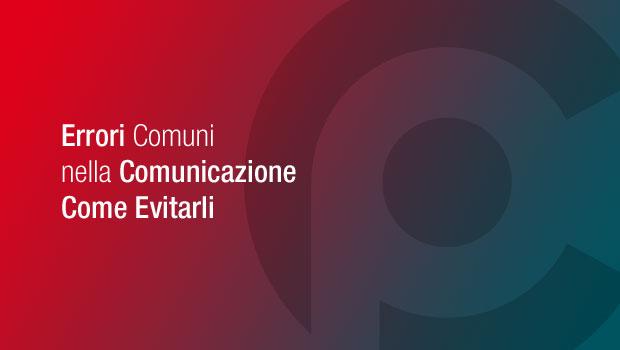 Errori Comuni nella Comunicazione - Come Evitarli